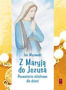 Z Maryją Do Jezusa Rozważania Różańcowe Dla Dzieci